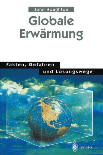 Globale Erwärmung: Fakten, Gefahren und Lösungswege