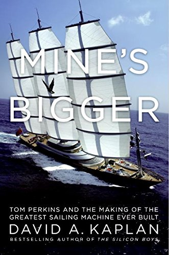 Mine's Bigger: Tom Perkins and the Making of the Greatest Sailing Machine Ever Built by William Morrow