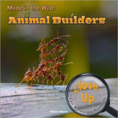 Made in the Wild: Animal Builders (Close-Up on Amazing Animals)