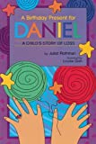 img - for A Birthday Present for Daniel: A Child's Story of Loss (Young Readers) by Juliet Cassuto Rothman (2001-06-01) book / textbook / text book