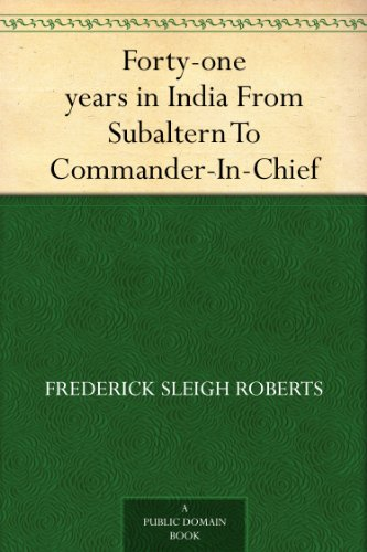 Forty-one years in India From Subaltern To Commander-In-Chief by [Roberts, Frederick Sleigh]