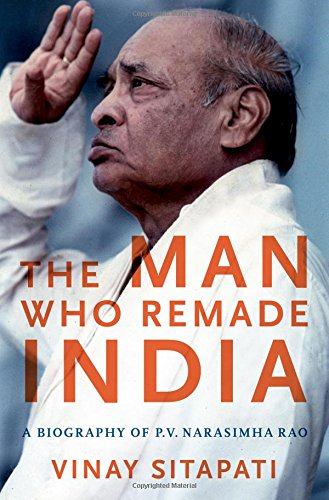The Man Who Remade India: A Biography of