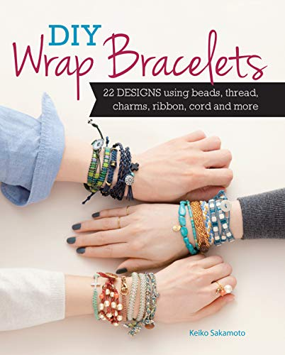 DIY Wrap Bracelets: 22 Designs Using Beads, Thread, Charms, Ribbon, Cord and More (Hippie-diy)