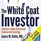 The White Coat Investor: A Doctor's Guide to