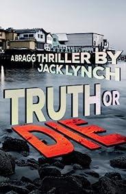 Truth or Die: A Bragg Thriller