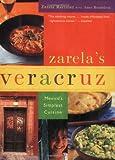 Zarela s Veracruz: Mexico s Simplest Cuisine