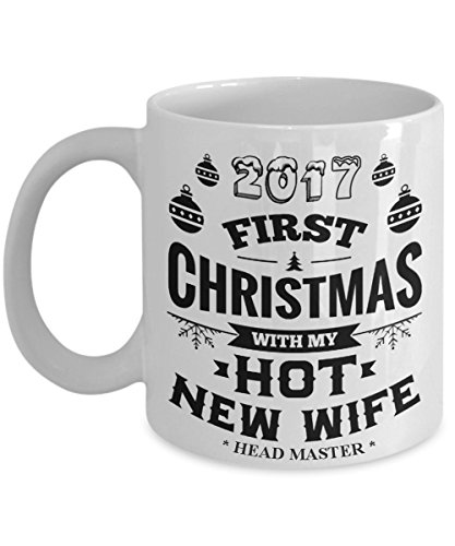 First Christmas Mug (Wife gifts coffee mug - 2017 first Christmas with my hot new wife, xmas gifts, wedding anniversary gifts, birthday gifts)