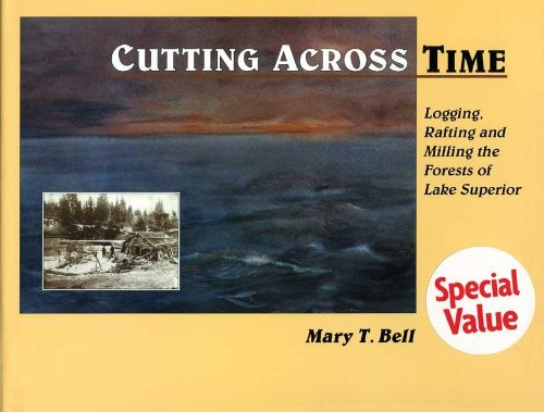 Cutting Across Time: Logging, Rafting, & Milling the Forests of Lake Superior