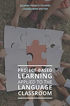 Project Based Learning applied to the Language Classroom (English Edition) por [Potter, Louise Emma, Franco Tavares, Juliana]