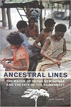 Ancestral Lines: The Maisin of Papua New Guinea and the Fate of the Rainforest (Teaching Culture: UTP Ethnographies for the Classroom) 2nd edition by Barker, John (2007)