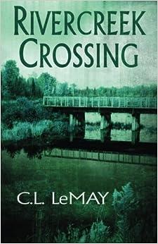 Book Rivercreek Crossing (The Rivercreek Crossing Series) by C.L. LeMay (2014-05-27)