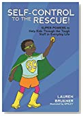 Self-Control to the Rescue!: Super Powers to Help Kids Through the Tough Stuff in Everyday Life
