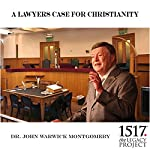A Lawyer's Case for Christianity | Dr. John Warwick Montgomery