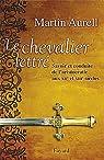 Le Chevalier lettré: Savoir et conduite de l'aristocratie aux XIIe et XIIIe siècles par Aurell