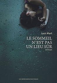 Le sommeil n'est pas un lieu sûr par Louis Wiart
