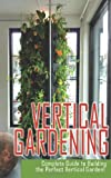Vertical Gardening Complete Guide to Building the Perfect Vertical Garden!, Maddie Alexander, 1495499375