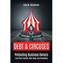 Debt & Circuses: Protecting Business Owners From Their Enemies, Their Allies, and Themselves