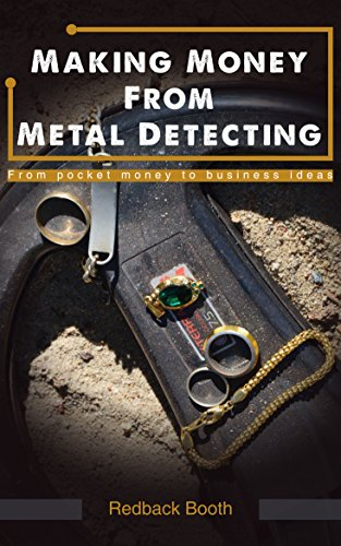 Making Money From Metal Detecting: From pocket money to business ideas (Redback Booth Book 1)