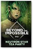 Neutron star tea party (Beyond The Impossible) (Volume 2)
