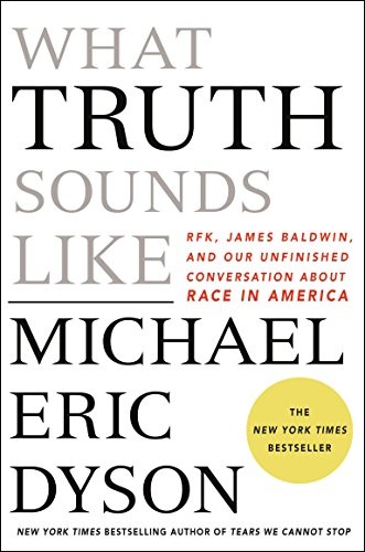 Book cover from What Truth Sounds Like: Robert F. Kennedy, James Baldwin, and Our Unfinished Conversation About Race in America by Michael Eric Dyson