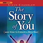 The Story of You (and How to Create a New One) | Steve Chandler