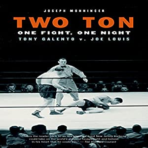 Two Ton: One Night, One Fight - Tony Galento v. Joe Louis Audiobook