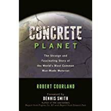 Concrete Planet: The Strange and Fascinating Story of the World's Most Common Man-Made Material