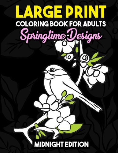 Large Print Coloring Book for Adults: Springtime Designs Midnight Edition: Easy, Creative and Simple Spring Designs with Flowers, Birds and More to ... and Stay Zen Black Background Coloring Pages ()