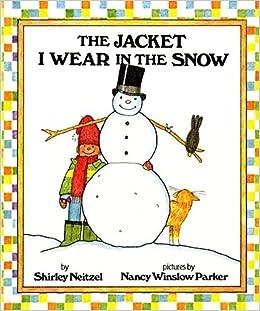 The Jacket I Wear In The Snow Shirley Neitzel Nancy Winslow Parker