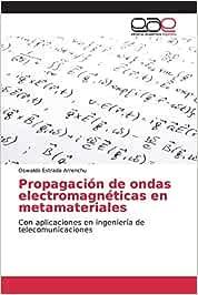 Propagación de ondas electromagnéticas en metamateriales: Con aplicaciones en ingeniería de telecomunicaciones