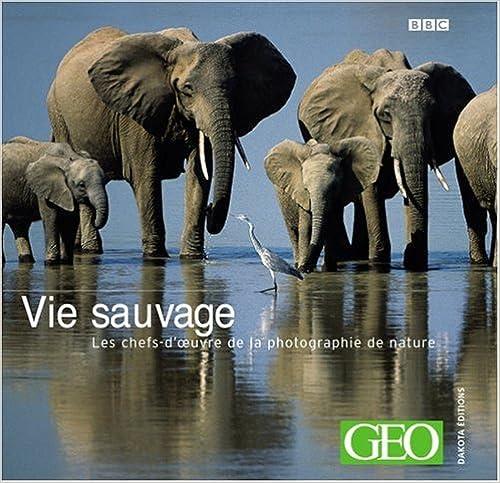 En ligne téléchargement Vie sauvage : Les chefs-d'oeuvre de la photographie de nature pdf, epub ebook