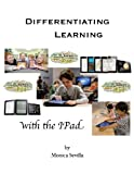 Differentiating Learning with the I Pad, Monica Sevilla, 1490452990