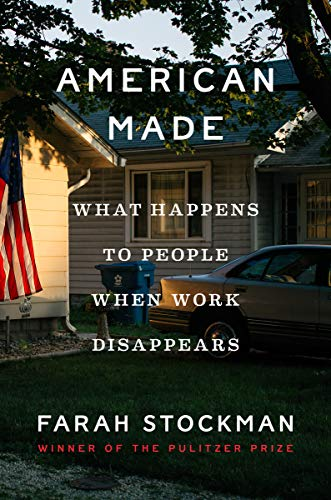 Book Cover: American Made: What Happens to People When Work Disappears