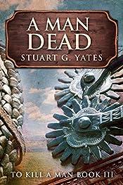 A Man Dead (To Kill A Man Book 3)