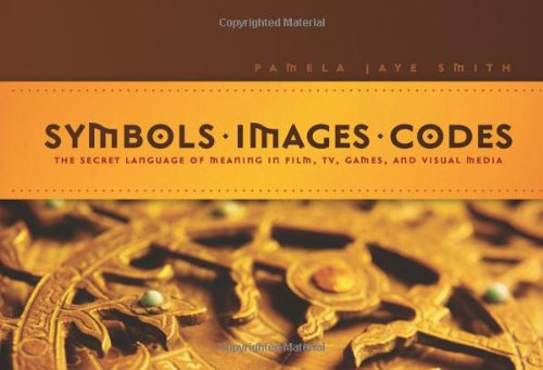 Symbols *  Images * Codes: The Secret Language of Meaning in Film, TV, Games, and Visual Media by Brand: Michael Wiese Productions
