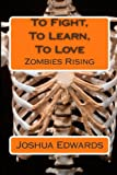 To Fight, to Learn, to Love, Joshua Edwards, 1484844971