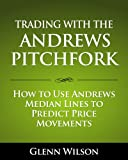Trading with the Andrews Pitchfork: How to Use Andrews Median Lines to Predict Price Movements