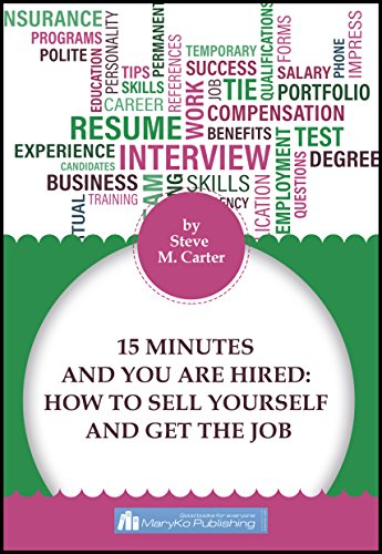 15 minutes and you are hired how to sell yourself and get the job by