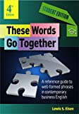 img - for These Words Go Together Student Edition: A reference guide to well-formed phrases in contemporary business English book / textbook / text book