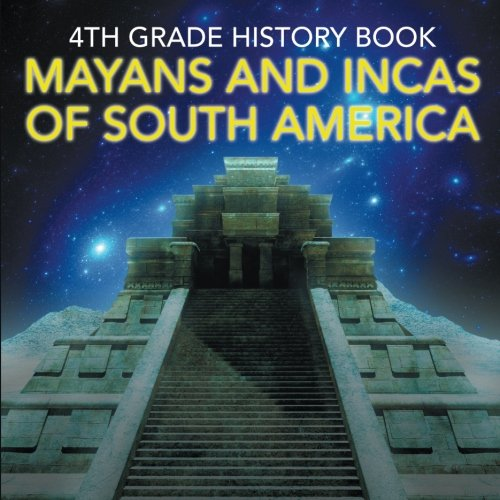 4th Grade History Book: Mayans and Incas of South America pdf