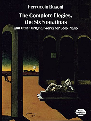 Music Original Piano Complete (The Complete Elegies, The Six Sonatinas: and Other Original Works for Solo Piano (Dover Music for Piano))