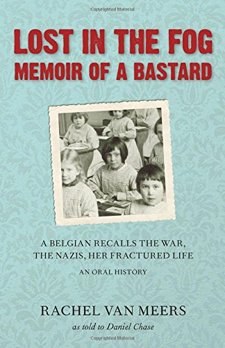Lost in the Fog: Memoir of a Bastard: A Belgian Recalls the War, the Nazis, Her Fractured Life