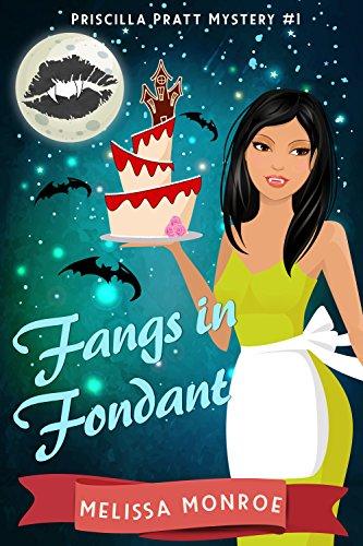 Fangs in Fondant: A Paranormal Cozy Mystery (Priscilla Pratt Mystery Book 1) by [Monroe, Melissa]