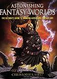 Astonishing Fantasy Worlds, Christopher Hart, 082301472X