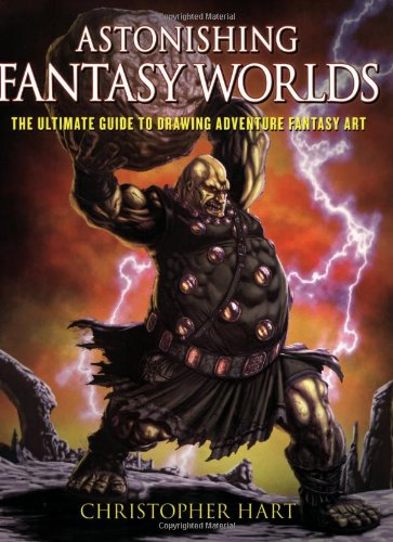 Astonishing Fantasy Worlds: The Ultimate Guide to Drawing Adventure Fantasy Art