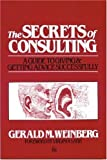 The Secrets of Consulting: A Guide to Giving and Getting Advice Successfully by Gerald M. Weinberg (1986) Paperback