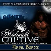 Midnight Captive: Bonded by Blood Vampire Chronicles, Book 2 | Arial Burnz