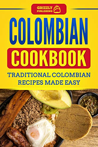 Colombian Cookbook: Traditional Colombian Recipes Made Easy by Grizzly Publishing