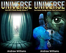 Universe (2in1): Are UFO Pilots Really Aliens? and Can Human Beings Reach Their Full Potential?