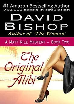 The Original Alibi (A Matt Kile Mystery Book 2) by [Bishop, David]